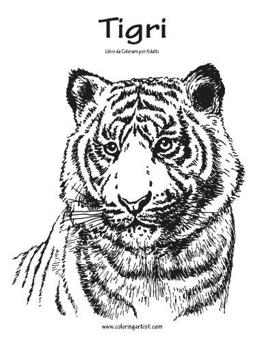 Tigri Libro da Colorare per Adulti 1: Volume 1