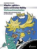 Weihnachtsmelodien: Beliebte Lieder und klassische Stücke zur Weihnachtszeit. Klavier. (Klavier spielen - mein schönstes Hobby)