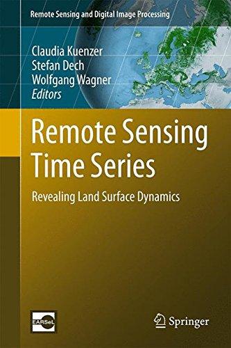 Remote Sensing Time Series: Revealing Land Surface Dynamics (Remote Sensing and Digital Image Processing)