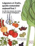 Legumes et fruits, quelle naturalite aujourd hui ?