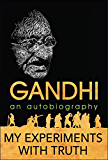 My Experiments with Truth: An Autobiography of Mahatma Gandhi (English Edition)