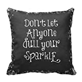 Fashion cap Dont Let Anyone Dull Your Sparkle Words/Quotes Pillow Cover Cusion Case 18 x 18
