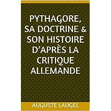 Pythagore, sa doctrine et son histoire d'après la critique allemande (French Edition)