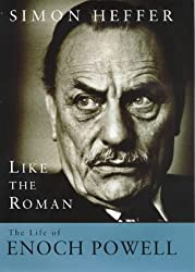 Like The Roman: The Life of Enoch Powell