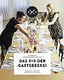Das 9x9 der Gastgeberei: Ein Handbuch für leidenschaftliche Gastgeber und ihre Gäste