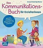 Das Kommunikationsbuch für Erzieherinnen. Methoden und Tipps für gute Gespräche mit Kindern, Eltern und Kolleginnen