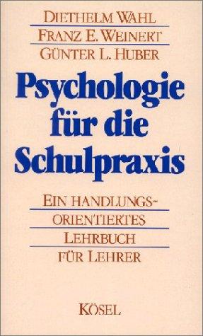 Psychologie für die Schulpraxis (Ein handlungsorientiertes Lehrbuch für Lehrer)
