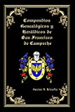 Compendios Genealogicos y Heraldicos de San Francisco de Campeche: Volume 5 (Compendios Genealógicos y Heráldicos de San Francisco de Campeche)