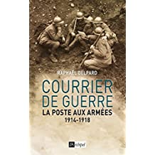 Courrier de guerre: La poste aux armées 1914-1918