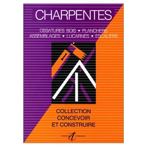 Charpentes : Assemblages, lucarnes, ossature bois, planchers, escaliers