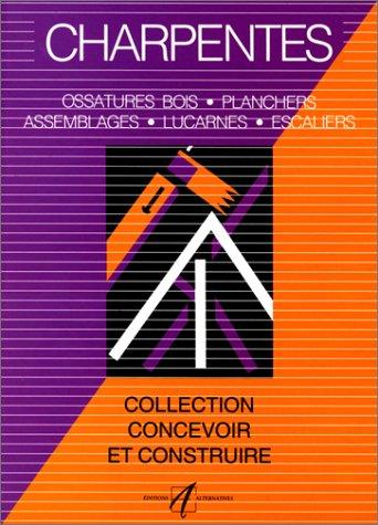 Charpentes : Assemblages, lucarnes, ossature bois, planchers, escaliers par Michel Matana