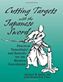 Image de Cutting Targets With The Japanese Sword: Practical Tameshigiri and Battodo