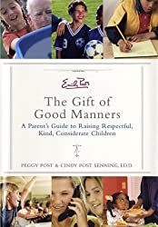 Emily Post's The Gift of Good Manners: A Parent's Guide to Raising Respectful, Kind, Considerate Children by Peggy Post (2002-08-01)