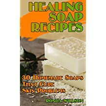 Healing Soap Recipes: 30 Homemade Soaps That Cure Skin Problems (English Edition)