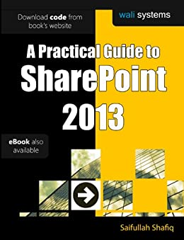 A Practical Guide to SharePoint 2013: No fluff! Just practical exercises to enhance your SharePoint 2013 learning! (English Edition) par [Shafiq, Saifullah]