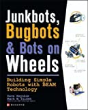 JunkBots, Bugbots, and Bots on Wheels: Building Simple Robots With BEAM Technology (Consumer)