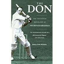 The Don: The Definitive Biography of Sir Donald Bradman