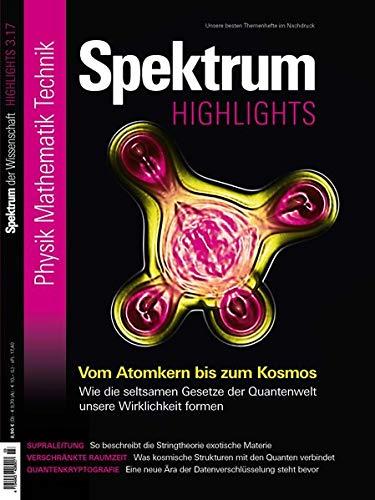 Vom Atomkern bis zum Kosmos: Wie die seltsamen Gesetze der Quantenwelt unsere Wirklichkeit formen (Spektrum Highlights / Unsere besten Themenhefte im Nachdruck)