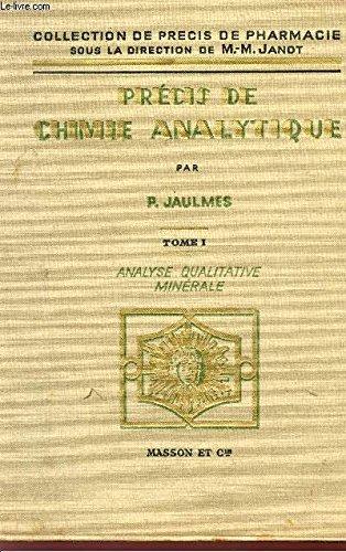 PRECIS DE CHIMIE ANALYTIQUE - TOME I - ANALYSE QUALITATIVE MINERALE. par JAULMES P.