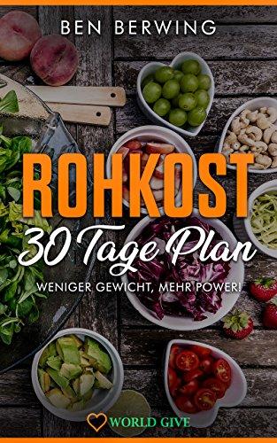 Rohkost: Rohkost 30 Tage Plan: Anleitung für eine gesunde Ernährung, so bleibst du langfristig gesund und jung! (Die Macher Ernährung)