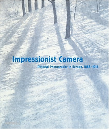 Impressionist Camera: Pictorial Photography in Europe, 1888-1918 by Phillip Prodger (2006-03-01)