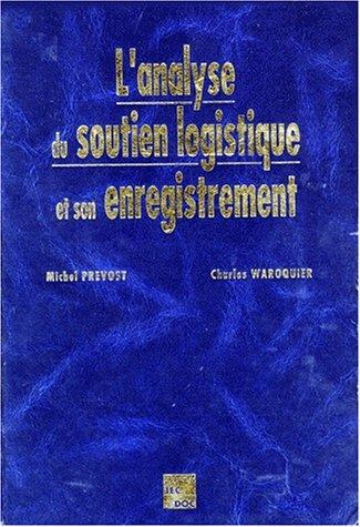 L'analyse du soutien logistique et son enregistrement : Analyse fonctionnelle, analyse de la valeur. par Michel Prévost