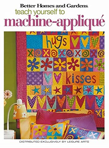 Better Homes and Gardens Teach Yourself to Machine-Applique (Better Homes
