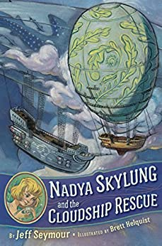 Nadya Skylung and the Cloudship Rescue by [Seymour, Jeff]