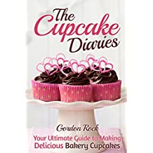 The Cupcake Diaries: Your Ultimate Guide to Making Delicious Bakery Cupcakes (English Edition)