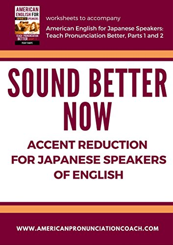 Sound Better Now, Accent Reduction for Japanese Speakers of English: Word Lists Customized for Japanese Learners of English (English Pronunciation for Japanese Speakers Book 3) (English Edition)