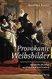Provokante Weibsbilder - Dorothea Keuler