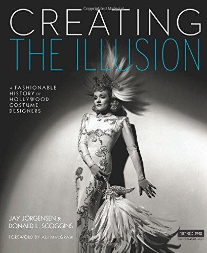Creating the Illusion: A Fashionable History of Hollywood Costume Designers (Turner Classic Movies) Turner Classic