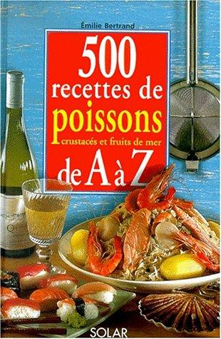 500 recettes de poissons de A à Z par Emilie Bertrand
