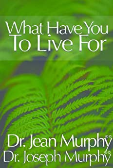 What Have You to Live For (English Edition) par [Murphy, Joseph]