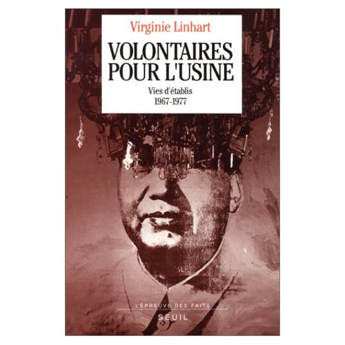 Volontaires pour l'usine : Vies d'établis, 1967-1977
