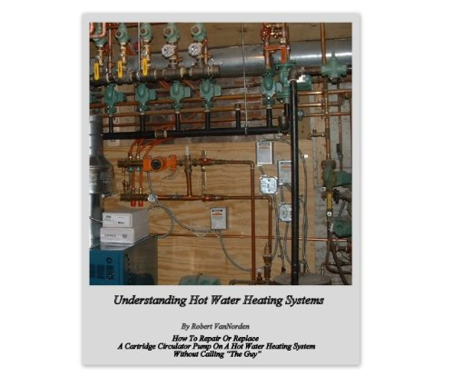 How To Repair Or Replace A Cartridge Circulating Pump On A Hot Water Heating System Without Calling The Guy (English Edition) -