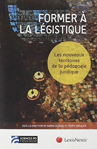 Former à la légistique: Les nouveaux territoires de la pédagogie juridique par collectif