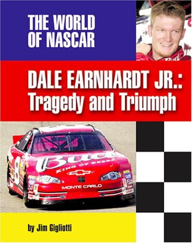 Dale Earnhardt, Jr: Tragedy and Triumph (The World of Nascar) -