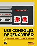 Les Consoles de jeux vidéo - Ces consoles qui ont fait l'histoire du jeu vidéo