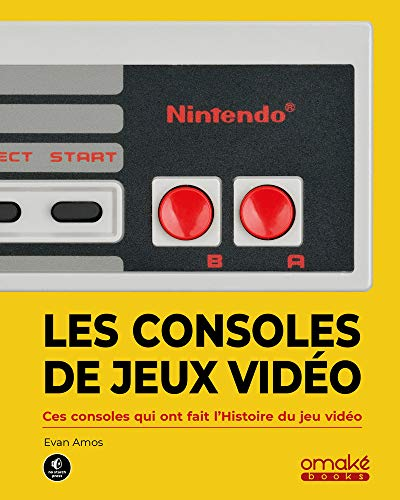 Les Consoles de jeux vidéo - Ces consoles qui ont fait l'histoire du jeu vidéo par Evan Amos