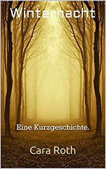 Winternacht: Eine Kurzgeschichte. von [Roth, Cara]