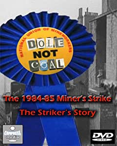 Dole Not Coal - The 1984-85 Miner's Strike - The Striker's Story - Released: March 2010