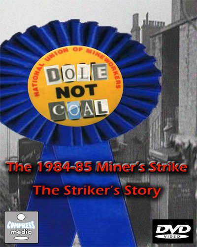 dole-not-coal-the-1984-85-miners-strike-the-strikers-story-released-march-2010