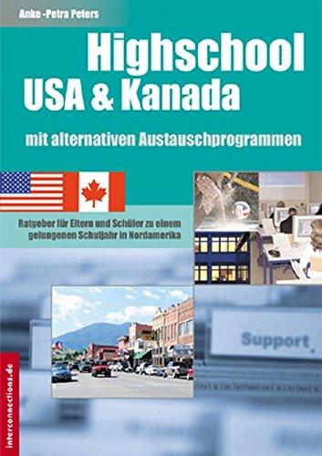 Highschool USA & Kanada mit alternativen Austauschprogrammen: Ratgeber für Eltern und Schüler zu einem gelungenen Schuljahr in Nordamerika (Jobs, Praktika, Studium)
