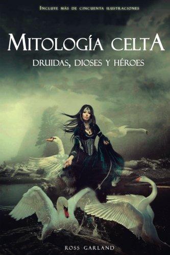 Mitología Celta: Druidas, Dioses y Héroes