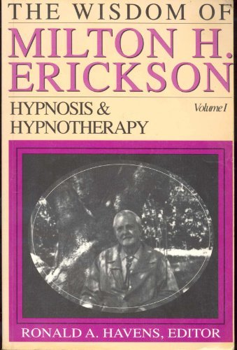 The Wisdom of Milton H. Erickson: Hypnosis and Hypnotherapy, Vol. 1 by Ronald A. Havens (1996-01-30)