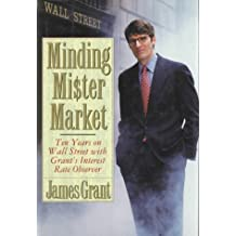 Minding Mr. Market: Ten Years on Wall Street With Grant's Interest Rate Observer
