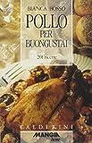 Scarica Libro Pollo per buongustai 201 ricette (PDF,EPUB,MOBI) Online Italiano Gratis