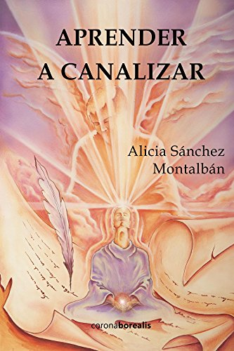 Aprender a canalizar por Alicia Sánchez Montalbán