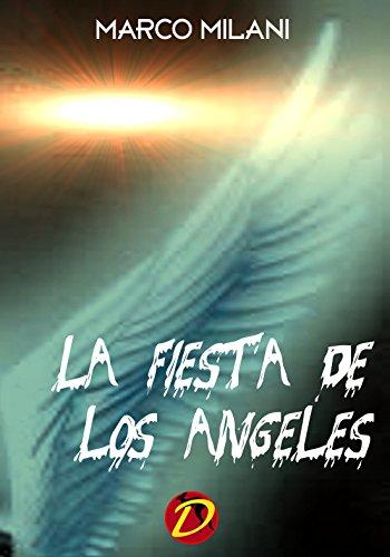 LA FIESTA DE LOS ANGELES (Multilanguage Writing nº 3) por Marco Milani